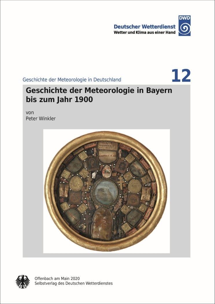 Geschichte der Meteorologie in Bayern bis zum Jahr 1900 (Geschichte der Meteorologie Nr. 12)