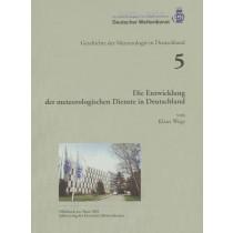 Die Entwicklung der meteorologischen Dienste in Deutschland (Geschichte der Meteorologie Nr. 5)